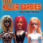 KILLER BARBIES, THE:...ONLY FOR FREAKS!
