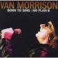 VAN MORRISON:BORN TO SING: NO PLAN B