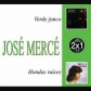 JOSE MERCE:2X1 VERDE JUNCO / HONDAS RAICES
