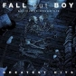 FALL OUT BOY:BELIEVERS NEVER DIE...GREATES HITS