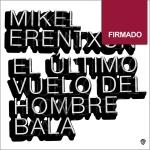 MIKEL ERENTXUN:EL ULTIMO VUELO DEL HOMBRE BALA (EDIC.FIRMADA