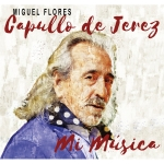 MIGUEL FLORES - CAPULLLO DE JEREZ MI MUSICA