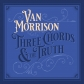 VAN MORRISON:THREE CHORDS & THE TRUTH