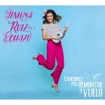 JIMENA RUIZ ECHAZU:CANCIONES PARA REMONTAR EL VUELO