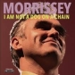 MORRISSEY:I AM NOT A DOG ON A CHAIN