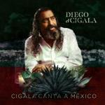 DIEGO EL CIGALA:CIGALA CANTA A MEXICO